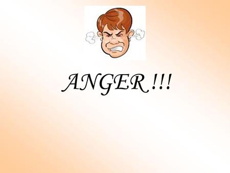 ANGER !!!. Anger or Apathy ?? A Case study :- IT BEGAN with a simple drive to the airport. But, before long, she started to criticize his driving. He.
