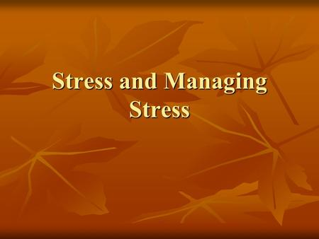 Stress and Managing Stress. Types Chronic stress- ongoing physiological arousal to the mind and body Chronic stress- ongoing physiological arousal to.