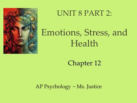 UNIT 8 PART 2: Emotions, Stress, and Health Chapter 12