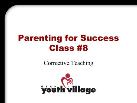 Parenting for Success Class #8 Corrective Teaching.