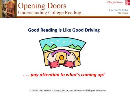 Chapter Seven © 2009-2010 Martha J. Bianco, Ph.D., and McGraw-Hill Higher Education Good Reading is Like Good Driving... pay attention to what's coming.