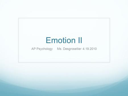 Emotion II AP PsychologyMs. Desgrosellier4.19.2010.