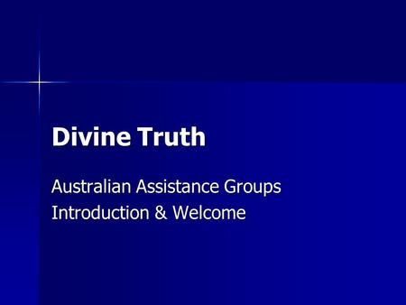 Divine Truth Australian Assistance Groups Introduction & Welcome.