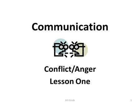 Communication Conflict/Anger Lesson One 6th Grade1.