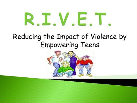 Reducing the Impact of Violence by Empowering Teens.