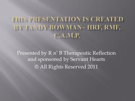 Presented by R n' B Therapeutic Reflection and sponsored by Servant Hearts © All Rights Reserved 2011.