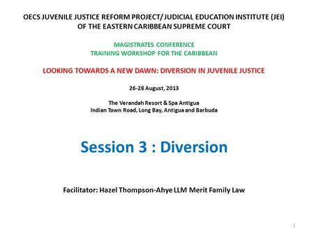 OECS JUVENILE JUSTICE REFORM PROJECT/ JUDICIAL EDUCATION INSTITUTE (JEI) OF THE EASTERN CARIBBEAN SUPREME COURT MAGISTRATES CONFERENCE TRAINING WORKSHOP.