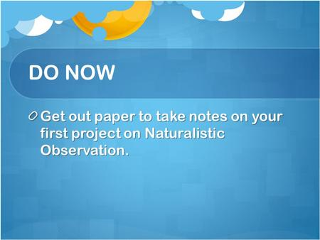 naturalistic observation report Abc is considered a direct observation format because you have to be directly observing the behavior  (2008) observing behavior using a-b.