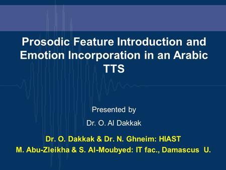 Dr. O. Dakkak & Dr. N. Ghneim: HIAST M. Abu-Zleikha & S. Al-Moubyed: IT fac., Damascus U. Prosodic Feature Introduction and Emotion Incorporation in an.