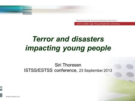 Terror and disasters impacting young people Siri Thoresen ISTSS/ESTSS conference, 23 September 2013.
