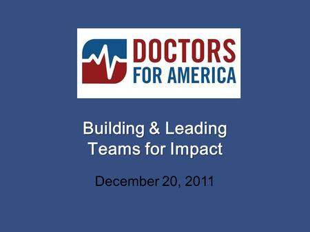Building & Leading Teams for Impact December 20, 2011.