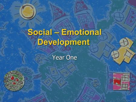 Social – Emotional Development Year One. What affects our social – emotional development? n Disposition: mood n Emotions: thoughts that lead to feelings.