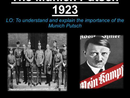 The Munich Putsch 1923 LO: To understand and explain the importance of the Munich Putsch.