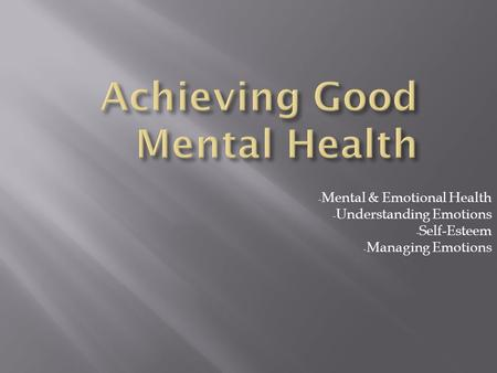 - Mental & Emotional Health - Understanding Emotions - Self-Esteem - Managing Emotions.