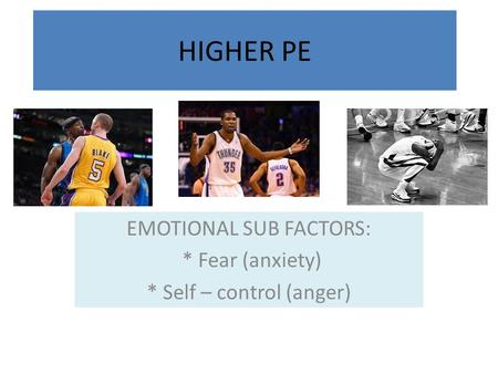 EMOTIONAL SUB FACTORS: * Fear (anxiety) * Self – control (anger)
