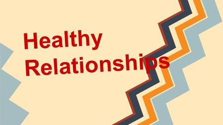 Healthy Relationships. Rationale Students should be aware that creating and maintaining healthy relationships will help them reach their career goals.