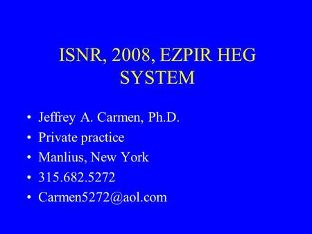 ISNR, 2008, EZPIR HEG SYSTEM Jeffrey A. Carmen, Ph.D. Private practice Manlius, New York 315.682.5272