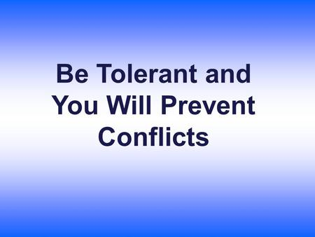 Be Tolerant and You Will Prevent Conflicts. Racial Discrimination is the difference, exception, limitation or preference based on race, colour of the.