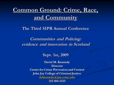 Common Ground: Crime, Race, and Community The Third SIPR Annual Conference Communities and Policing: evidence and innovation in Scotland Sept. 1st, 2009.