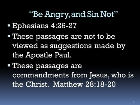 """Be Angry, and Sin Not""  Ephesians 4:26-27  These passages are not to be viewed as suggestions made by the Apostle Paul.  These passages are commandments."