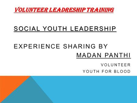 VOLUNTEER LEADRESHIP TRAINING SOCIAL YOUTH LEADERSHIP EXPERIENCE SHARING BY MADAN PANTHI VOLUNTEER YOUTH FOR BLOOD.