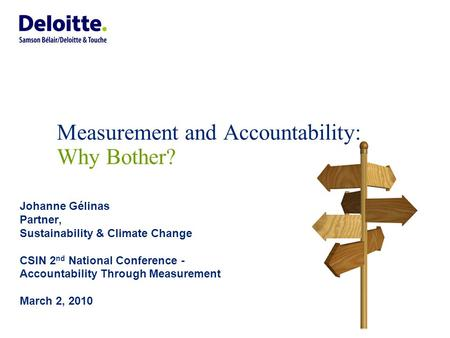 Measurement and Accountability: Why Bother? Johanne Gélinas Partner, Sustainability & Climate Change CSIN 2 nd National Conference - Accountability Through.