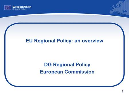 1 EU Regional Policy: an overview DG Regional Policy European Commission.