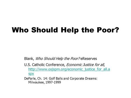 Who Should Help the Poor? Blank, Who Should Help the Poor? eReserves U.S. Catholic Conference, Economic Justice for all,