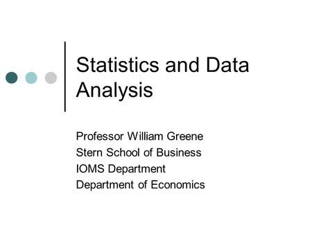 Statistics and Data Analysis Professor William Greene Stern School of Business IOMS Department Department of Economics.
