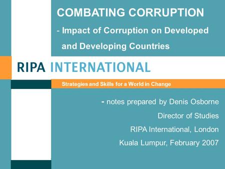 Www.ripainternational.co.ukwww.ripainternational.co.uk ; © Denis Osborne, 2007 COMBATING CORRUPTION - Impact of Corruption on Developed and Developing.