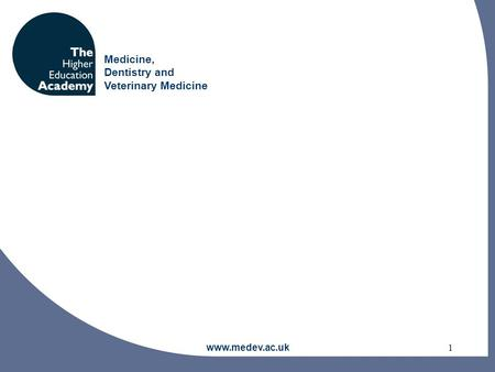 Medicine, Dentistry and Veterinary Medicine www.medev.ac.uk1.