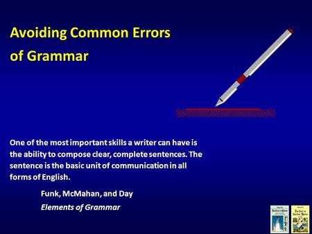 Avoiding Common Errors of Grammar One of the most important skills a writer can have is the ability to compose clear, complete sentences. The sentence.