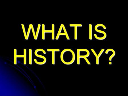 WHAT IS HISTORY?. People Disagree History: An account, mostly false, of events, mostly unimportant, which are brought about by rulers, mostly knaves,