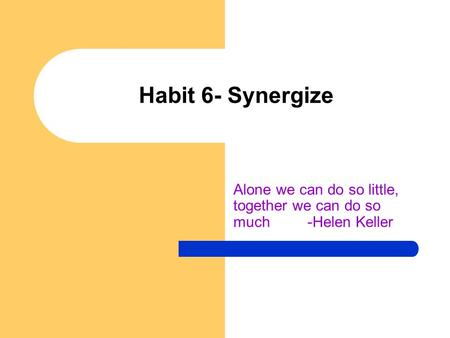 Alone we can do so little, together we can do so much -Helen Keller