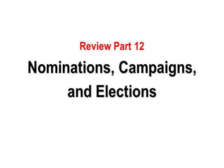 Nominations, Campaigns,
