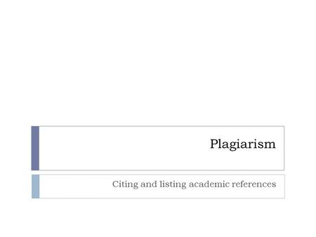 Plagiarism Citing and listing academic references.