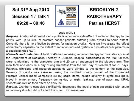 BROOKLYN 2 RADIOTHERAPY Patries HERST Sat 31 st Aug 2013 Session 1 / Talk 1 09:20 – 09:46 ABSTRACT Purpose. Acute radiation-induced cystitis is a common.