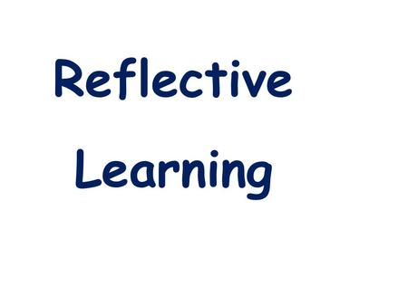 Reflective Learning.