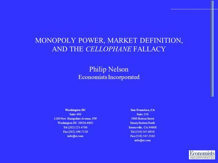 0 MONOPOLY POWER, MARKET DEFINITION, AND THE CELLOPHANE FALLACY Washington DC Suite 400 1200 New Hampshire Avenue, NW Washington DC 20036-6802 Tel (202)