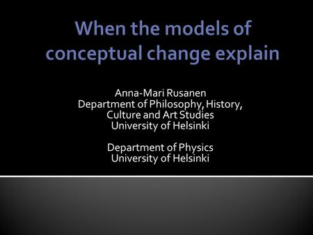 Anna-Mari Rusanen Department of Philosophy, History, Culture and Art Studies University of Helsinki Department of Physics University of Helsinki.
