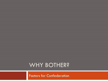 WHY BOTHER? Factors for Confederation. Shape of the Class  Admin  Current events  Why bother?  Group research  Factors for Confederation  Wrap-up.