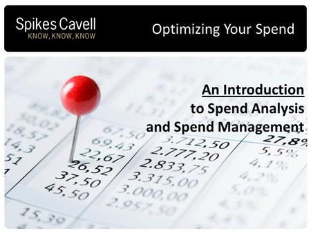 An Introduction to Spend Analysis and Spend Management Optimizing Your Spend.