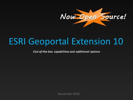 ESRI Geoportal Extension 10 November 2010 Out-of-the-box capabilities and additional options.