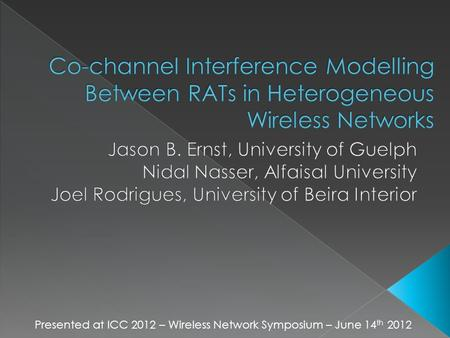 Presented at ICC 2012 – Wireless Network Symposium – June 14 th 2012.