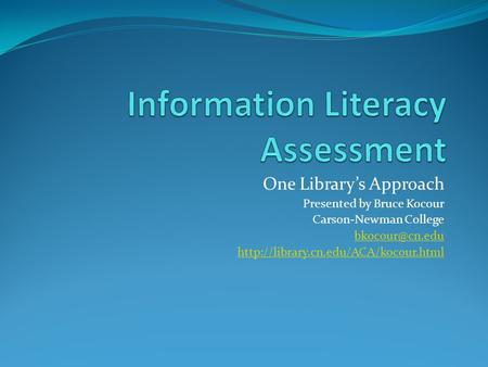One Library's Approach Presented by Bruce Kocour Carson-Newman College