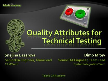Snejina Lazarova Senior QA Engineer, Team Lead CRMTeam Dimo Mitev Senior QA Engineer, Team Lead SystemIntegrationTeam Telerik QA Academy Telerik QA Academy.
