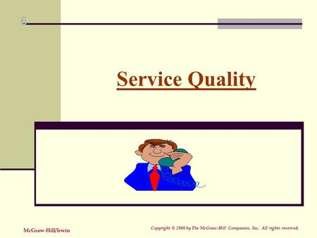 Copyright © 2006 by The McGraw-Hill Companies, Inc. All rights reserved. McGraw-Hill/Irwin 6 Service Quality.