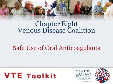 Chapter Eight Venous Disease Coalition Safe Use of Oral Anticoagulants VTE Toolkit.