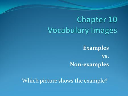 Examples vs. Non-examples Which picture shows the example?