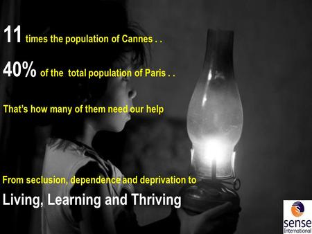 From seclusion, dependence and deprivation to Living, Learning and Thriving 11 times the population of Cannes.. 40% of the total population of Paris..
